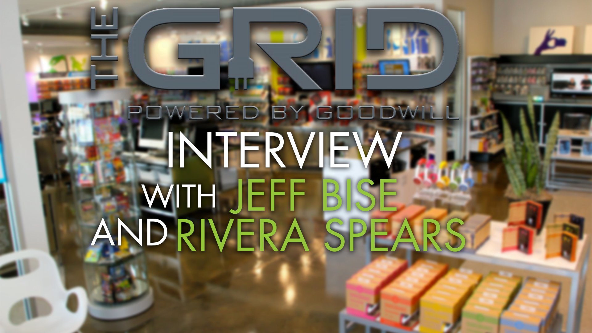 Photo of The GRID: Powered by Goodwill Interview with Jeff Bise and Rivera Spears